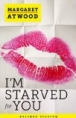MARGARET ATWOOD: I'M STARVED FOR YOU als eBook bei amazon bestellen