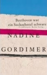 NADINE GORDIMER: BEETHOVEN WAS ONE-SEXTEENTH BLACK ... bei amazon bestellen